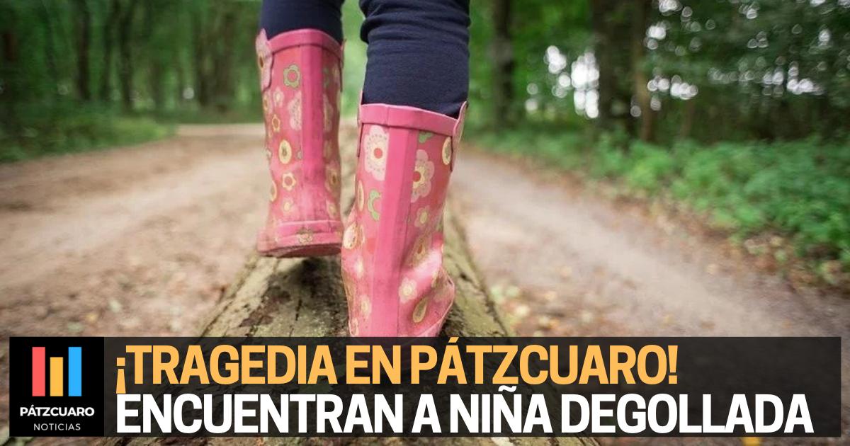 Encuentran a niña degollada en Pátzcuaro