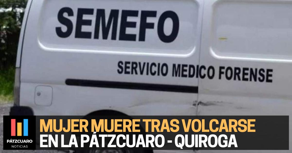 Mujer de 60 años muere al volcar auto en la Pátzcuaro-Quiroga; hay 4 heridos - Pátzcuaro Noticias